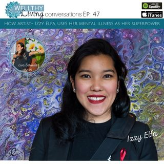 EP 47 How artist - Izzy Elfa, uses her mental illness as her superpower