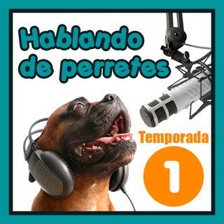Hablando de Perretes - Temporada 1 - Emisión 16