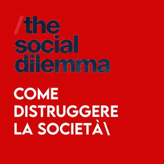 The Social Dilemma - Come DISTRUGGERE la Società
