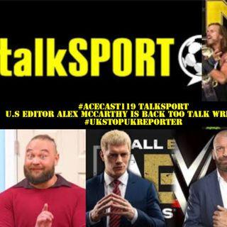 Alex McCarthy | Talksport U.S Editor & wrestling Journalist | Wrestling News Round Up #19