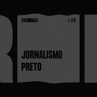 #29 - Jornalismo Preto