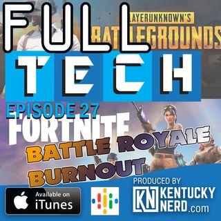 Full Tech Episode 27: Battle Royale Burnout
