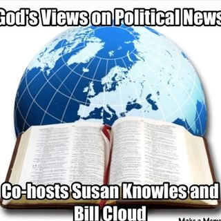 God's Views On Political News w/hosts Susan Knowles and Bill Cloud for 3-28-18