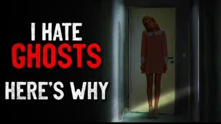 """""""I hate ghosts. Here's why."""" Creepypasta"""