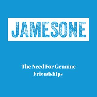 The Need For Genuine Friendships