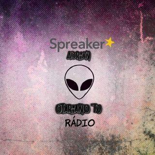 1ª RÁDIO DO *Otariano TV No Spreaker! TMJ GALERA!!! NOS SIGA!
