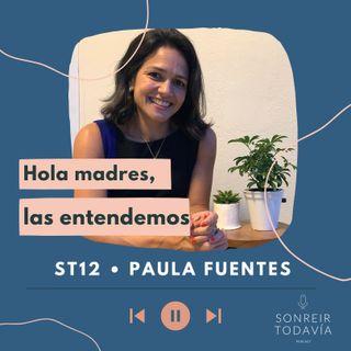 ST 12 • Hola madres, las entendemos con Paula Fuentes