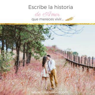 Escribe la Historia de Amor que Mereces Vivir con Liliana Ruiz