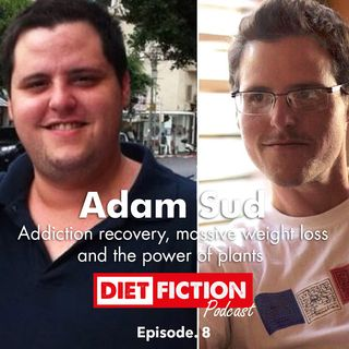 Adam Sud, addiction recovery, weight loss and the power of plants