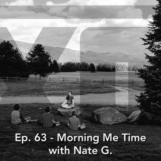 Morning Me Time with Nate G.