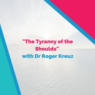 """The Tyranny of the Shoulds"" with Dr Roger Kreuz"
