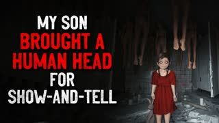 """""""My Son Brought A Human Head For Show And Tell"""" Creepypasta"""