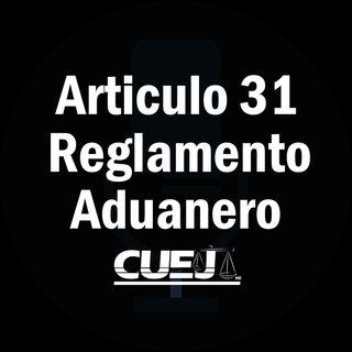 Articulo 31 Reglamento de la ley aduanera México