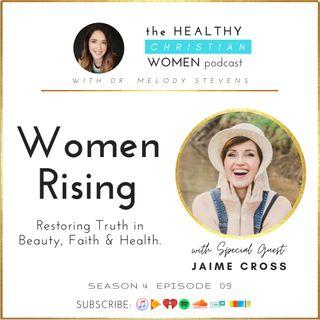 S04 E009 Women Rising: : Restoring Truth in Beauty, Faith & Health