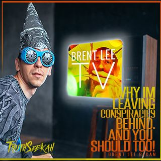 Brent Lee Regan | Why I'm Leaving Conspiracy Theories and You Should Too!