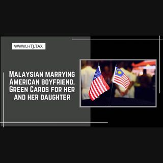 [ HTJ Podcast ] Malaysian marrying American boyfriend.  Green Cards for her and her daughter