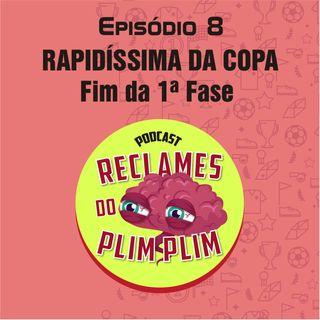 Episódio 8 - Rapidíssima da copa - Fim da primeira fase - Reclames do Plim Plim