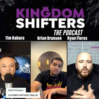 Kingdom Shifters The Podcast : REVIVAL AWAKENED : Tim Rabara | Ryan Flores | Brian Brunson