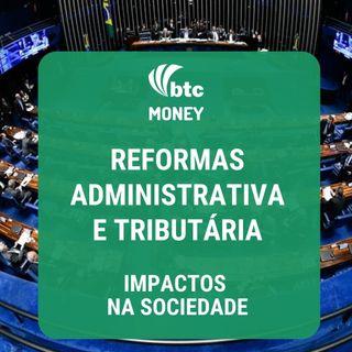 Reformas Administrativa e Tributária: características e discussões | BTC Money #36