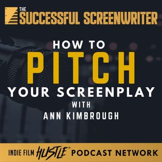 Ep1 - How to Pitch Your Screenplay with Ann Kimbrough