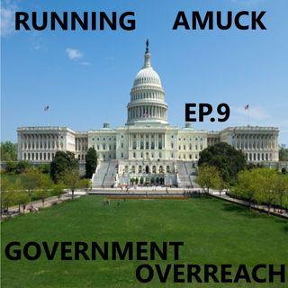 EP. 9 Government Overreach
