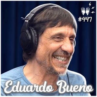 EDUARDO BUENO - Flow Podcast #447