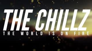 The Chillz #6 - The World is On Fire