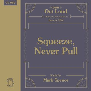 """OL-005 Mark Spence Reads, """"Squeeze, Never Pull"""" from Beer is Offal"""