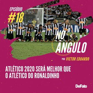 #18 - Atlético 2020 será melhor que o Atlético do Ronaldinho