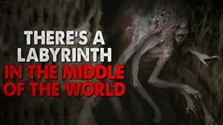 """""""There's a labyrinth in the middle of the world"""" Creepypasta"""