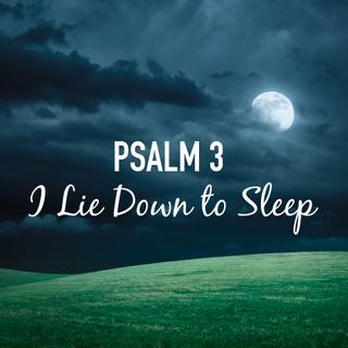 Psalm 3 I Lie Down to Sleep with birds and music