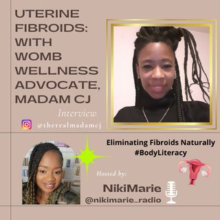 Women's Health: Uterine Fibroids with Womb Wellness Advocate, Madam CJ