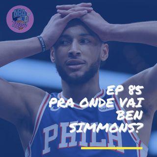 NBA das Mina #85 - Pra onde vai Ben Simmons?