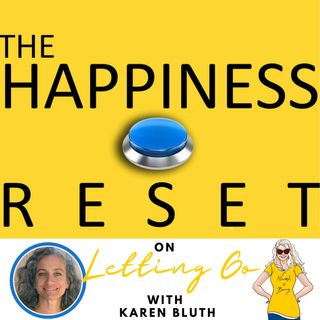 The Happiness Reset Episode 4 with Karen Bluth