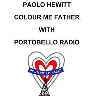 Paolo Hewitt - Colour Me Father with Portobello Radio