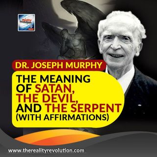 Dr. Joseph Murphy The Meaning Of Satan, The Devil And The Serpent (w/Affirmations)