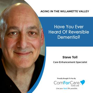 7/24/21: Steve Toll of ComForCare Home Care | REVERSIBLE DEMENTIA | Aging in the Willamette Valley with John Hughes from ComForCare Salem