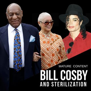 BILL COSBY. ..  STERILIZATION, SILICON VALLEY, NC AND MJ