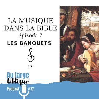 #78 La musique dans la Bible - ép. 02 Les banquets bibliques
