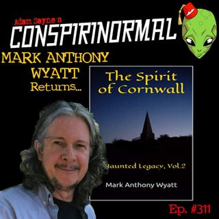 Conspirinormal Episode 311- Mark Anthony Wyatt 4 (The Spirit of Cornwall Vol 2)