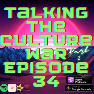 Talking The Culture War Episode 34 Part 2