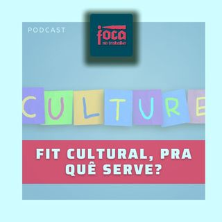 #54 - FIT CULTURAL, pra quê serve?