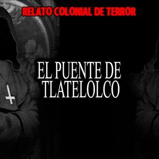 El puente de Tlatelolco | Relato colonial de terror