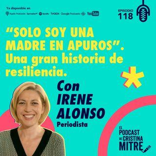 """""""Solo soy una madre en apuros"""". Una gran historia de resiliencia con Irene Alonso. Episodio 118"""