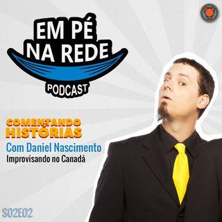 S02E02 - Daniel Nascimento - Improvisando no Canadá