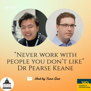 EPS 001. Dr Pearse Keane: Never work with people you don't like