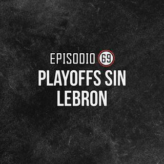 Ep 69- Playoffs sin Lebron