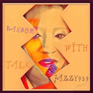 RANDOM  TALK  WITH JAZZY929