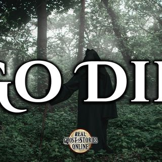 Go Die | Haunted, Paranormal, Ghost Encounters