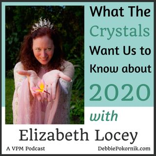 What the Crystals Are Saying About 2020 with Elizabeth Locey